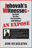 Jehovah's Witnesses - The Good... The Bad... The Deceptive... And Worse! An Exposé, Jim Staelens, 148264780X