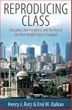 Reproducing Class : Education, Neoliberalism, and the Rise of the New Middle Class in Istanbul, Rutz, Henry J. and Balkan, Erol M., 1845457803