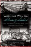 Working Women, Literary Ladies : The Industrial Revolution and Female Aspiration, Cook, Sylvia Jenkins, 0195327802