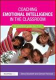 Coaching Emotional Intelligence in the Classroom : A Practical Guide for 7-14, Bowkett, Steve and Percival, Simon, 0415577802