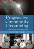 Progressive Community Organizing : A Critical Approach for a Globalizing World, Pyles, Loretta, 041595780X