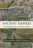 Ancient Empires : From Mesopotamia to the Rise of Islam, Cline, Eric H. and Graham, Mark W., 0521717809