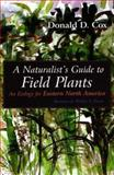 Naturalist's Guide to Field Plants : An Ecology for Eastern North America, Cox, Donald D., 0815607806