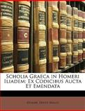 Scholia Graeca in Homeri Iliadem, Homer and Ernst Maass, 1148487808