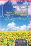 Observing Theatre : Spirituality and Subjectivity in the Performing Arts, Meyer-Dinkgräfe, Daniel, 9042037806