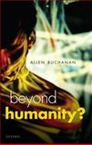 Beyond Humanity? : The Ethics of Biomedical Enhancement, Buchanan, Allen E., 0199587817