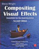 Compositing Visual Effects : Essentials for the Aspiring Artist, Wright, Steve, 0240817818