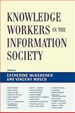 Knowledge Workers in the Information Society, Mosco/Mckercher, 0739117815