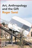 Art, Anthropolgy and the Gift, Sansi, Roger and Bloomsbury Point of Sale Staff, 0857857819