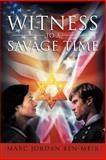 Witness to a Savage Time, Marc Jordan Ben-Meir, 1479717819
