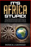 It's Africa, Stupid!, Patrick Griswold, 1500327816