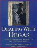 Dealing with Degas : Representations of Women and the Politics of Vision, , 0044407815