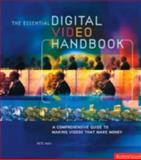 The Essential Digital Video Handbook : A Comprehensive Guide to Making Videos That Make Money, May, Pete, 0240807812