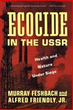 Ecocide in the USSR, Murray Feshbach and Alfred Friendly, 0465017819