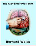 The Alzheimer President, Weiss, Bernard, 0983337810