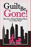 Guilt Be Gone!, Jennifer Barbin, 1493637819