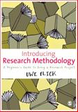 Introducing Research Methodology : A Beginner's Guide to Doing a Research Project, Flick, Uwe, 184920781X