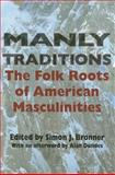 Manly Traditions : The Folk Roots of American Masculinities, , 0253217814