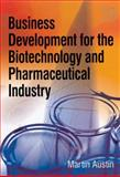 Business Development for the Biotechnology and Pharmaceutical Industry, Austin, Martin, 0566087812