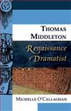 Thomas Middleton, Renaissance Dramatist, O'Callaghan, Michelle, 0748627812