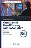 Characteristic Based Planning with mySAP SCM : Scenarios, Processes, and Functions, Dickersbach, Jörg Thomas, 3540257810