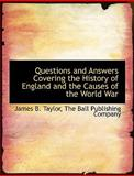 Questions and Answers Covering the History of England and the Causes of the World War, Company The Ball Publis, 1140627813