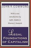 Legal Foundations of Capitalism, Commons, John R., 1560007818
