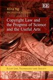 Copyright Law and the Progress of Science and the Useful Arts, Alina Ng, 1849807817