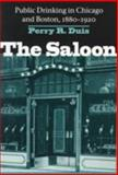 The Saloon : Public Drinking in Chicago and Boston, 1880-1920, Duis, Perry R. and Duis, Perry, 0252067819