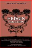 The Heroin Solution, Trebach, Arnold S., 0300027818