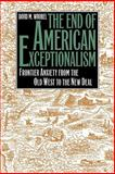 The End of American Exceptionalism : Frontier Anxiety from the Old West to the New Deal, Wrobel, David M., 0700607811