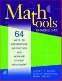 Math Tools, Grades 3-12 : 64 Ways to Differentiate Instruction and Increase Student Engagement, Silver, Harvey F. and Brunsting, John R., 1412957818