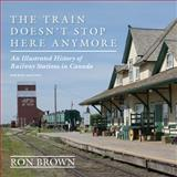 The Train Doesn't Stop Here Anymore, Ron Brown, 1459727819
