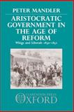 Aristocratic Government in the Age of Reform 9780198217817