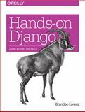 Hands-On Django : Going Beyond the Polls, Lorenz, Brandon, 144936781X