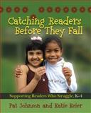 Catching Readers Before They Fall : Supporting Readers Who Struggle, K-4, Johnson, Pat and Keier, Katie, 1571107819