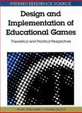 Design and Implementation of Educational Games : Theoretical and Practical Perspectives, Pavel  Zemliansky, 1615207813