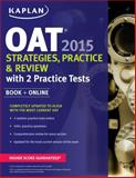Kaplan OAT 2015 Strategies, Practice, and Review with 2 Practice Tests, Kaplan, 161865781X