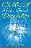 Childhood Motor Speech Disability, Love, Russell J., 0205297811