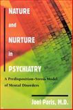 Nature and Nurture in Psychiatry : A Predisposition-Stress Model of Mental Disorders, Paris, Joel, 088048781X