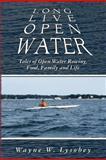 Long Live Open Water, Wayne Lysobey, 1466497815