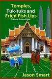 Temples, Tuk-Tuks and Fried Fish Lips: Travels Around Asia, Jason Smart, 1492137812
