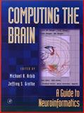 Computing the Brain : A Guide to Neuroinformatics, , 0120597810