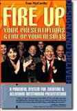Fire up Your Presentations, Fire up Your Results, McCarthy, Tom, 0971557810