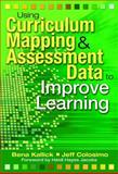 Using Curriculum Mapping and Assessment Data to Improve Learning, Kallick, Bena and Colosimo, Jeff, 1412927811
