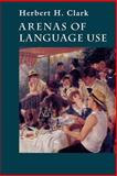Arenas of Language Use, Clark, Herbert H., 0226107825