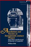 Absolutism and Society in Seventeenth-Century France : State Power and Provincial Aristocracy in Languedoc, Beik, William, 0521367824