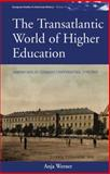 The Transatlantic World of Higher Education : Americans at German Universities, 1776-1914, Werner, Anja, 0857457829