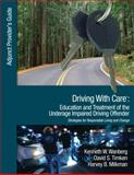 Driving with Care - Education and Treatment of the Underage Impaired Driving Offender : Strategies for Responsible Living and Change, Timken, David S. and Wanberg, Kenneth W., 1412987822