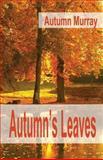 Autumn's Leaves, Autumn Murray, 0990007820